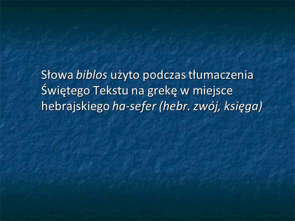 Słowa biblos użyto podczas tłumaczenia Świętego Tekstu na grekę w miejsce hebrajskiego ha-sefer (hebr.