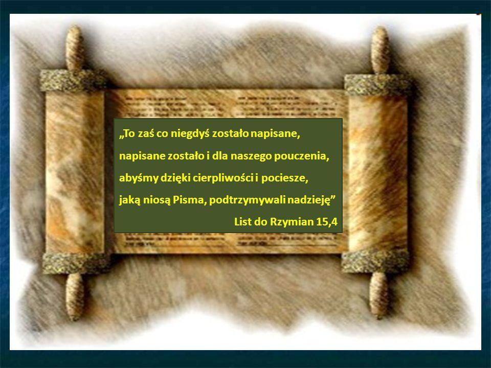 To zaś co niegdyś zostało napisane, napisane zostało i dla naszego pouczenia, abyśmy dzięki cierpliwości i pociesze, jaką niosą Pisma, podtrzymywali nadzieję List do Rzymian 15,4