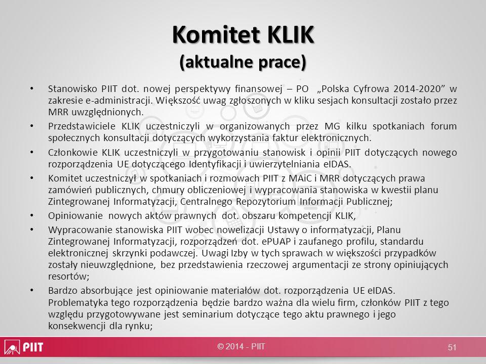 Komitet KLIK (aktualne prace) Stanowisko PIIT dot. nowej perspektywy finansowej – PO Polska Cyfrowa 2014-2020 w zakresie e-administracji. Większość uw