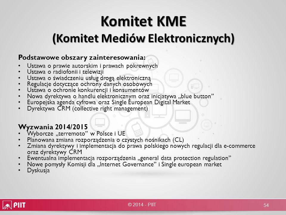 Komitet KME (Komitet Mediów Elektronicznych) © 2014 - PIIT 54 Podstawowe obszary zainteresowania: Ustawa o prawie autorskim i prawach pokrewnych Ustaw