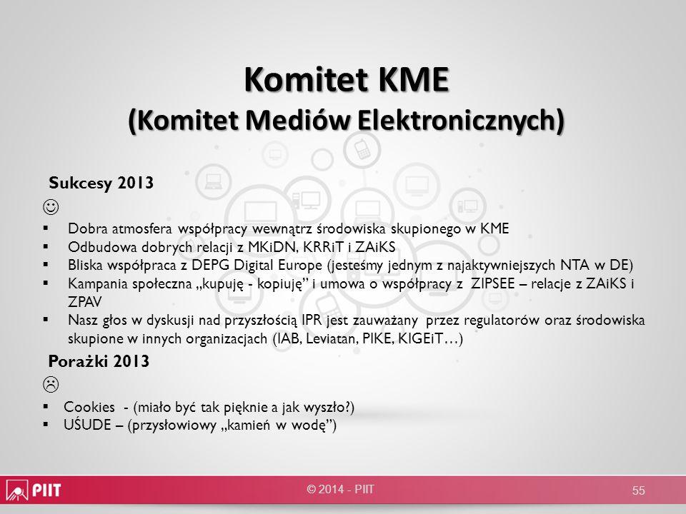 Komitet KME (Komitet Mediów Elektronicznych) © 2014 - PIIT 55 Sukcesy 2013 Dobra atmosfera współpracy wewnątrz środowiska skupionego w KME Odbudowa do