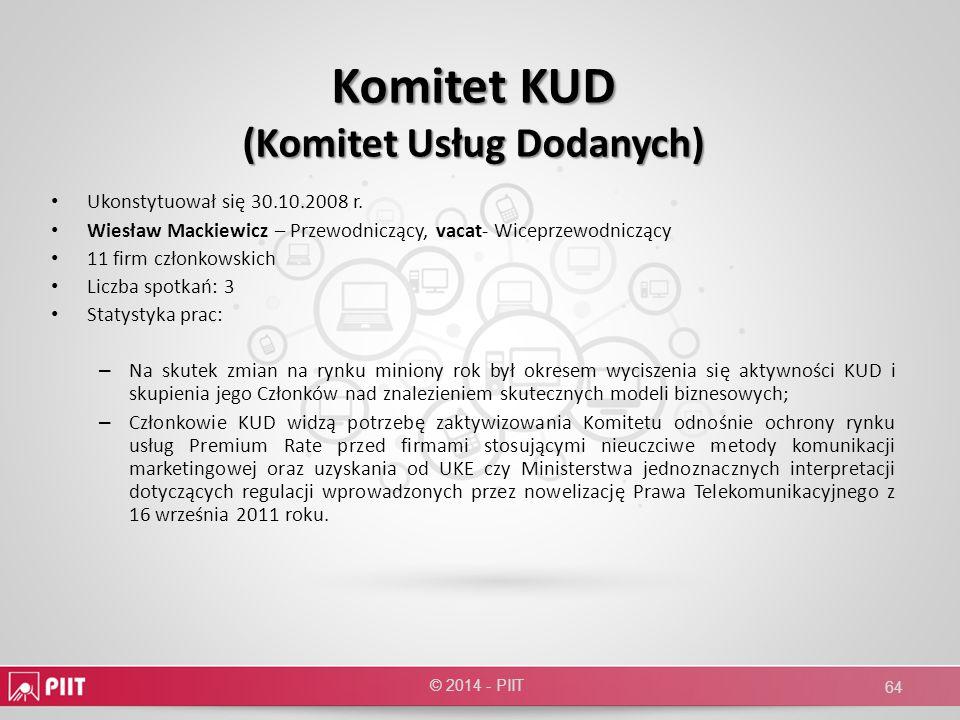 Komitet KUD (Komitet Usług Dodanych) Ukonstytuował się 30.10.2008 r. Wiesław Mackiewicz – Przewodniczący, vacat- Wiceprzewodniczący 11 firm członkowsk