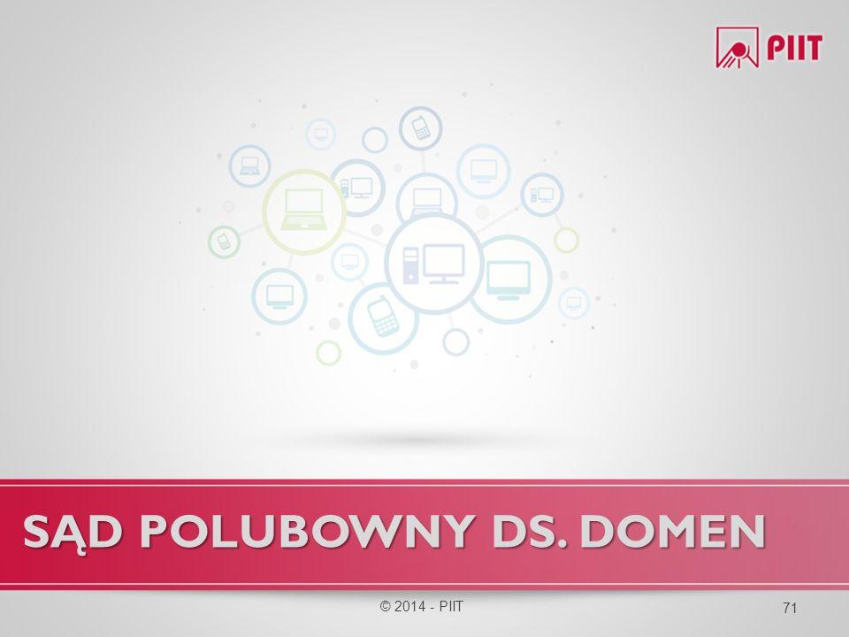 SĄD POLUBOWNY DS. DOMEN © 2014 - PIIT 71