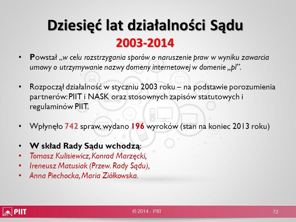 Dziesięć lat działalności Sądu 2003-2014 © 2014 - PIIT 72 Powstał w celu rozstrzygania sporów o naruszenie praw w wyniku zawarcia umowy o utrzymywanie