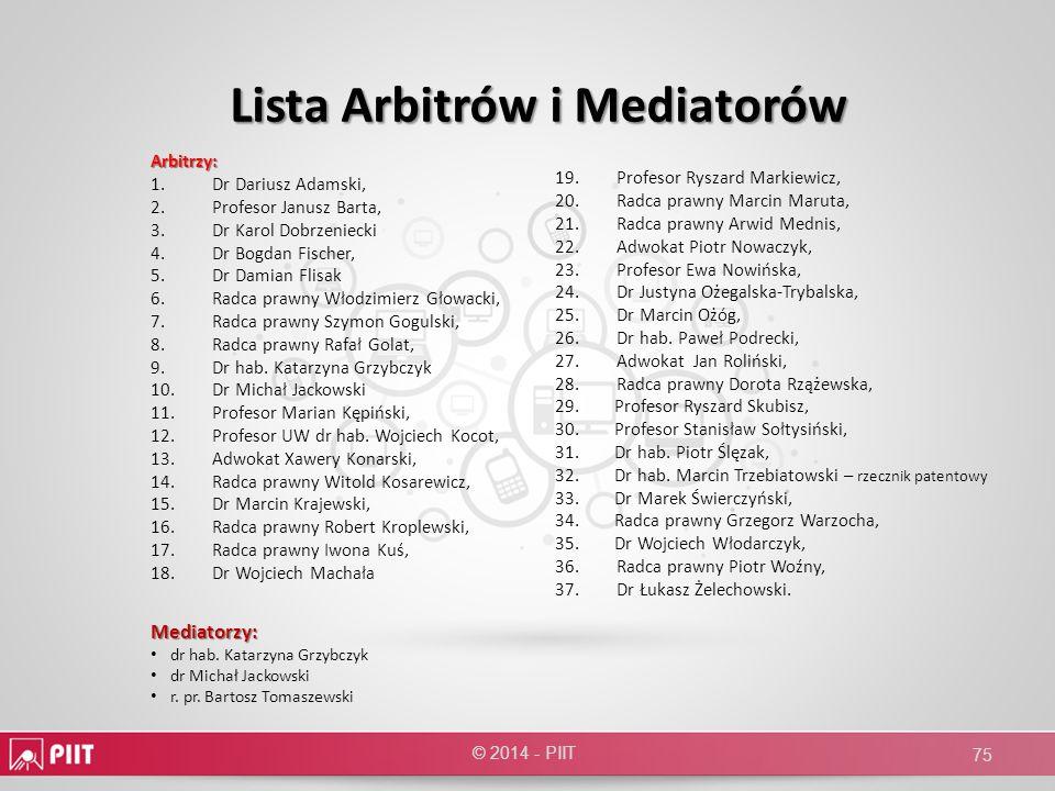 Lista Arbitrów i Mediatorów Lista Arbitrów i Mediatorów © 2014 - PIIT 75 Arbitrzy: 1.Dr Dariusz Adamski, 2.Profesor Janusz Barta, 3.Dr Karol Dobrzenie