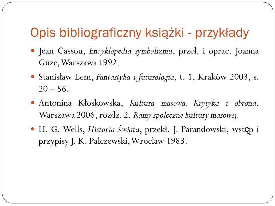 Opis bibliograficzny książki - przykłady Jean Cassou, Encyklopedia symbolizmu, przeł. i oprac. Joanna Guze, Warszawa 1992. Stanisław Lem, Fantastyka i