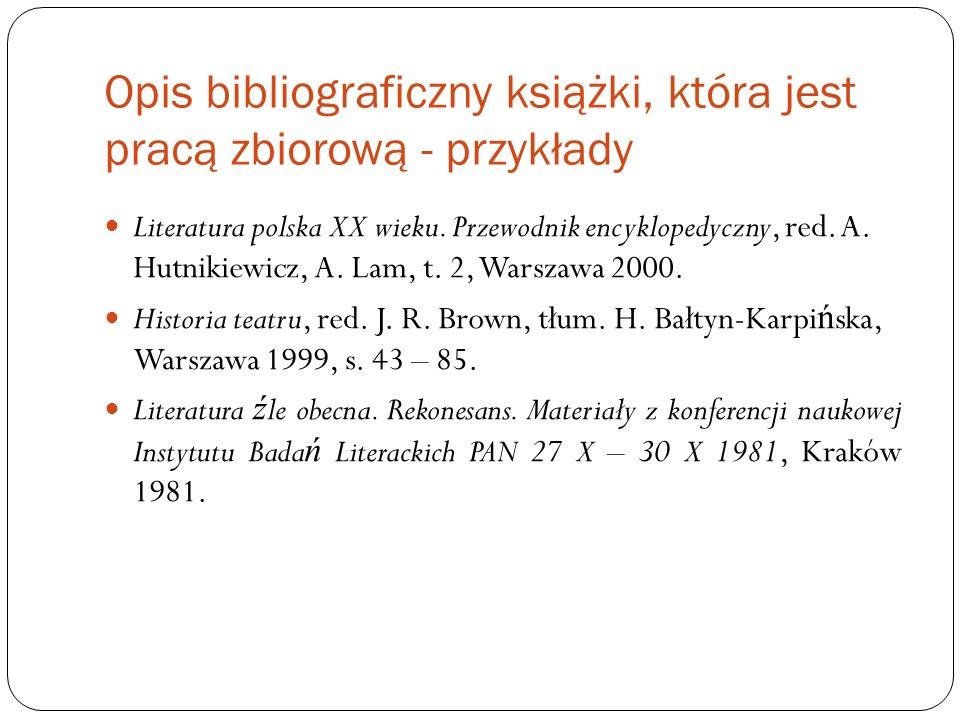 Opis bibliograficzny książki, która jest pracą zbiorową - przykłady Literatura polska XX wieku. Przewodnik encyklopedyczny, red. A. Hutnikiewicz, A. L
