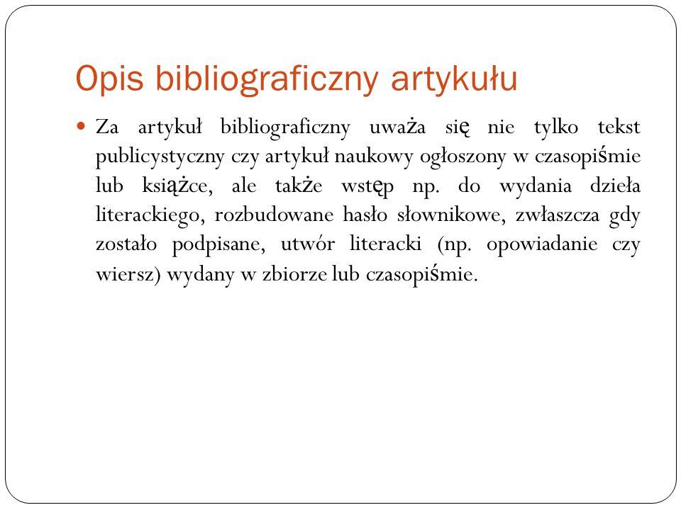 Opis bibliograficzny artykułu Za artykuł bibliograficzny uwa ż a si ę nie tylko tekst publicystyczny czy artykuł naukowy ogłoszony w czasopi ś mie lub