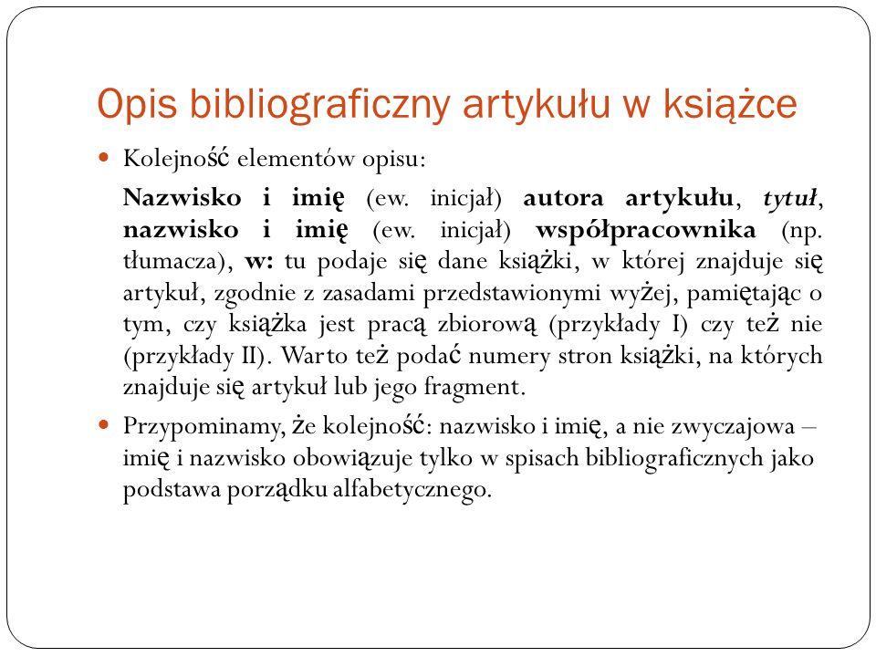 Opis bibliograficzny artykułu w książce Kolejno ść elementów opisu: Nazwisko i imi ę (ew. inicjał) autora artykułu, tytuł, nazwisko i imi ę (ew. inicj