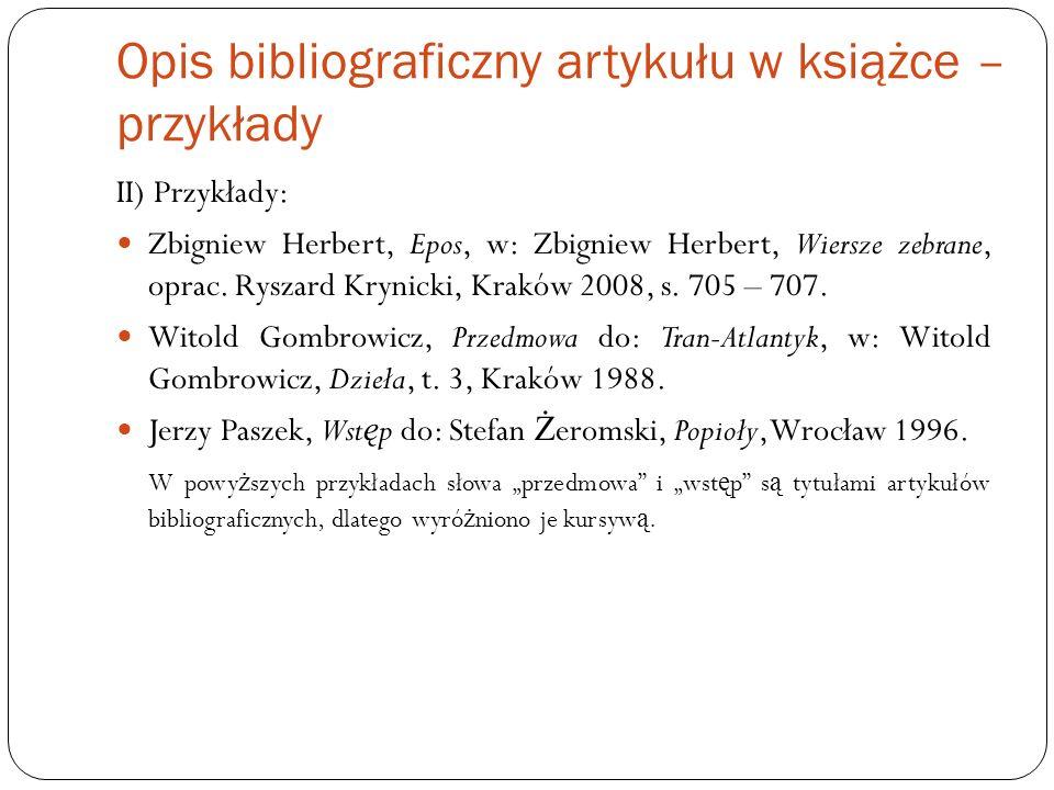 Opis bibliograficzny artykułu w książce – przykłady II) Przykłady: Zbigniew Herbert, Epos, w: Zbigniew Herbert, Wiersze zebrane, oprac. Ryszard Krynic