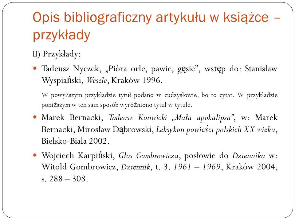 Opis bibliograficzny artykułu w książce – przykłady II) Przykłady: Tadeusz Nyczek, Pióra orle, pawie, g ę sie, wst ę p do: Stanisław Wyspia ń ski, Wes