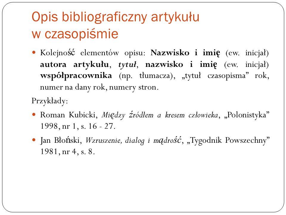 Opis bibliograficzny artykułu w czasopiśmie Kolejno ść elementów opisu: Nazwisko i imi ę (ew. inicjał) autora artykułu, tytuł, nazwisko i imi ę (ew. i