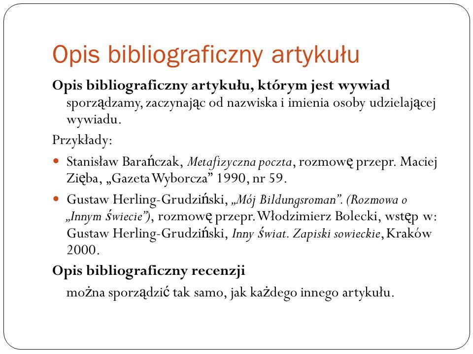 Opis bibliograficzny artykułu Opis bibliograficzny artykułu, którym jest wywiad sporz ą dzamy, zaczynaj ą c od nazwiska i imienia osoby udzielaj ą cej