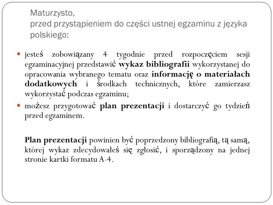 Maturzysto, przed przystąpieniem do części ustnej egzaminu z języka polskiego: jeste ś zobowi ą zany 4 tygodnie przed rozpocz ę ciem sesji egzaminacyj