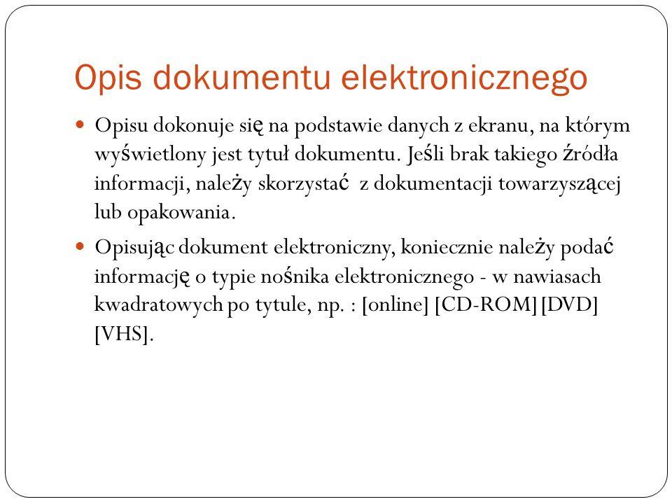 Opis dokumentu elektronicznego Opisu dokonuje si ę na podstawie danych z ekranu, na którym wy ś wietlony jest tytuł dokumentu. Je ś li brak takiego ź