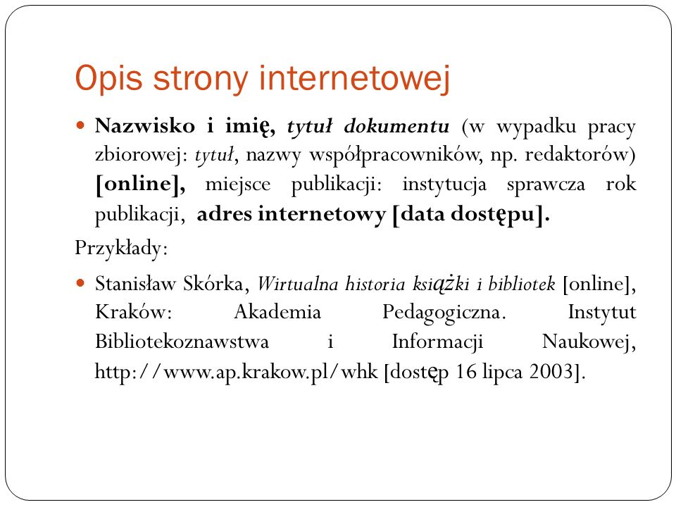 Opis strony internetowej Nazwisko i imi ę, tytuł dokumentu (w wypadku pracy zbiorowej: tytuł, nazwy współpracowników, np. redaktorów) [online], miejsc