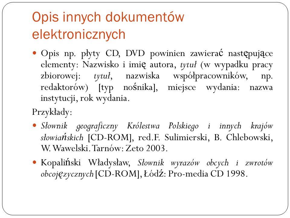 Opis innych dokumentów elektronicznych Opis np. płyty CD, DVD powinien zawiera ć nast ę puj ą ce elementy: Nazwisko i imi ę autora, tytuł (w wypadku p
