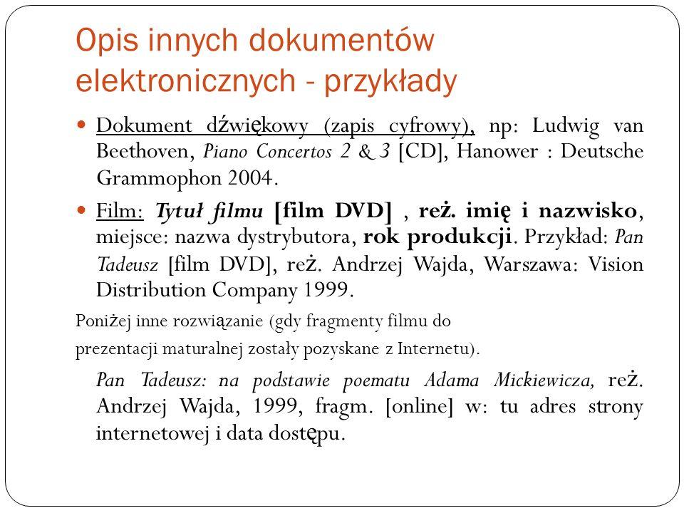 Opis innych dokumentów elektronicznych - przykłady Dokument d ź wi ę kowy (zapis cyfrowy), np: Ludwig van Beethoven, Piano Concertos 2 & 3 [CD], Hanow