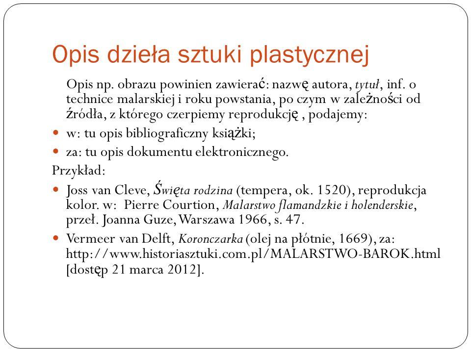 Opis dzieła sztuki plastycznej Opis np. obrazu powinien zawiera ć : nazw ę autora, tytuł, inf. o technice malarskiej i roku powstania, po czym w zale