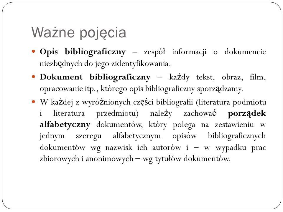 Ważne pojęcia Opis bibliograficzny – zespół informacji o dokumencie niezb ę dnych do jego zidentyfikowania. Dokument bibliograficzny ka ż dy tekst, ob