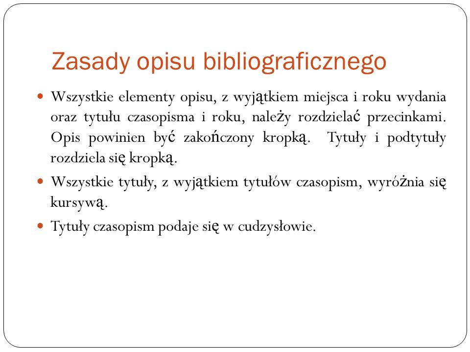 Zasady opisu bibliograficznego Wszystkie elementy opisu, z wyj ą tkiem miejsca i roku wydania oraz tytułu czasopisma i roku, nale ż y rozdziela ć prze