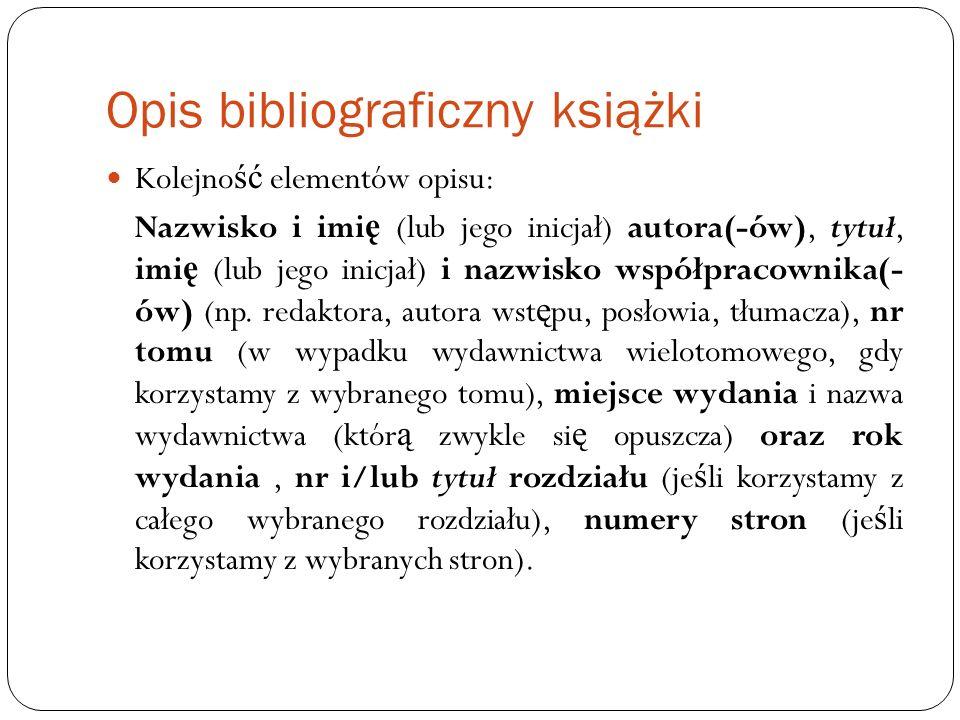 Opis bibliograficzny książki Kolejno ść elementów opisu: Nazwisko i imi ę (lub jego inicjał) autora(-ów), tytuł, imi ę (lub jego inicjał) i nazwisko w
