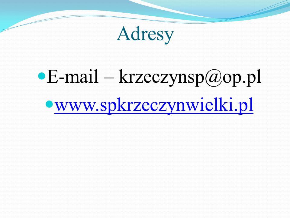 Adresy E-mail – krzeczynsp@op.pl www.spkrzeczynwielki.pl