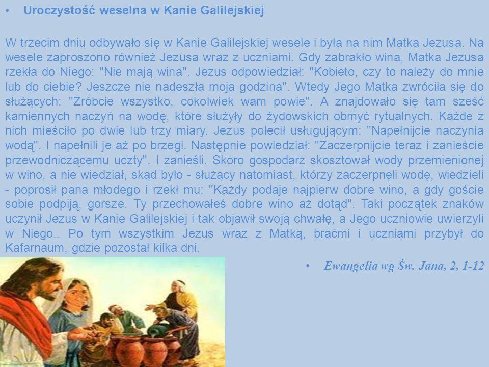 Uroczystość weselna w Kanie Galilejskiej W trzecim dniu odbywało się w Kanie Galilejskiej wesele i była na nim Matka Jezusa. Na wesele zaproszono równ
