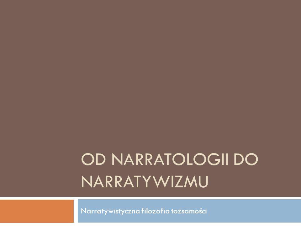 OD NARRATOLOGII DO NARRATYWIZMU Narratywistyczna filozofia tożsamości