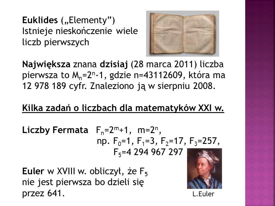 Euklides (Elementy) Istnieje nieskończenie wiele liczb pierwszych Największa znana dzisiaj (28 marca 2011) liczba pierwsza to M n =2 n -1, gdzie n=431