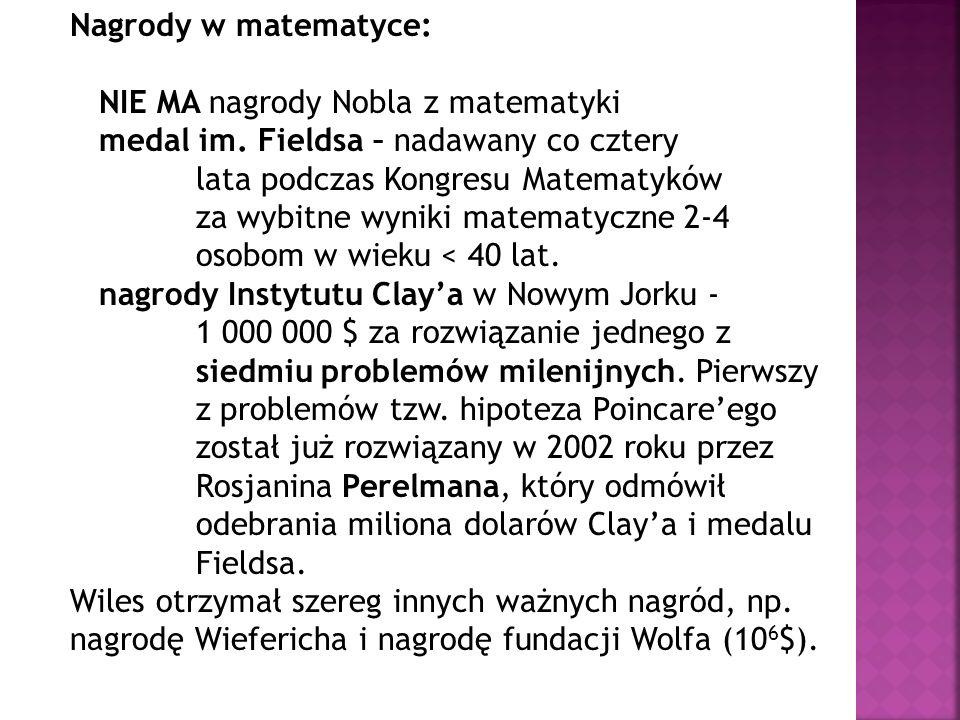Nagrody w matematyce: NIE MA nagrody Nobla z matematyki medal im. Fieldsa – nadawany co cztery lata podczas Kongresu Matematyków za wybitne wyniki mat