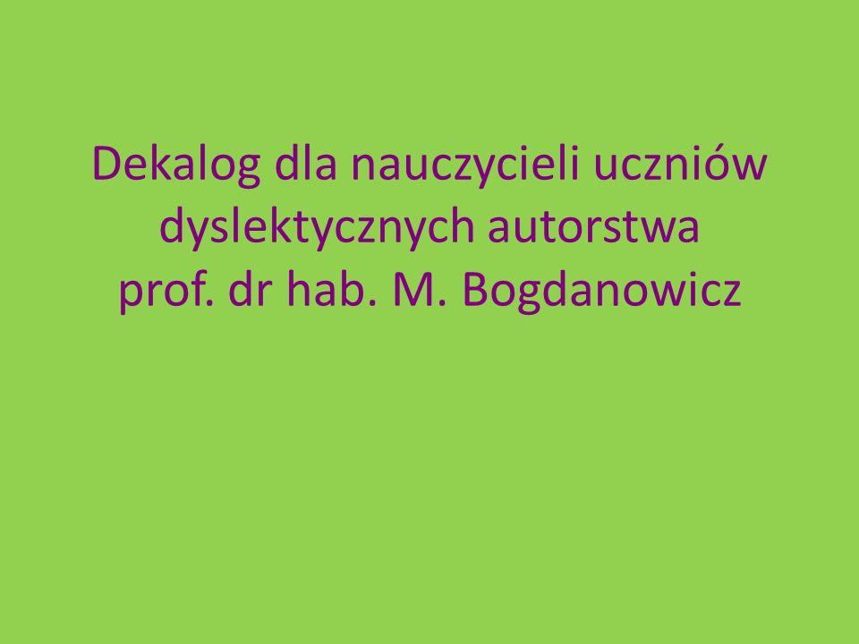 Dekalog dla nauczycieli uczniów dyslektycznych autorstwa prof. dr hab. M. Bogdanowicz