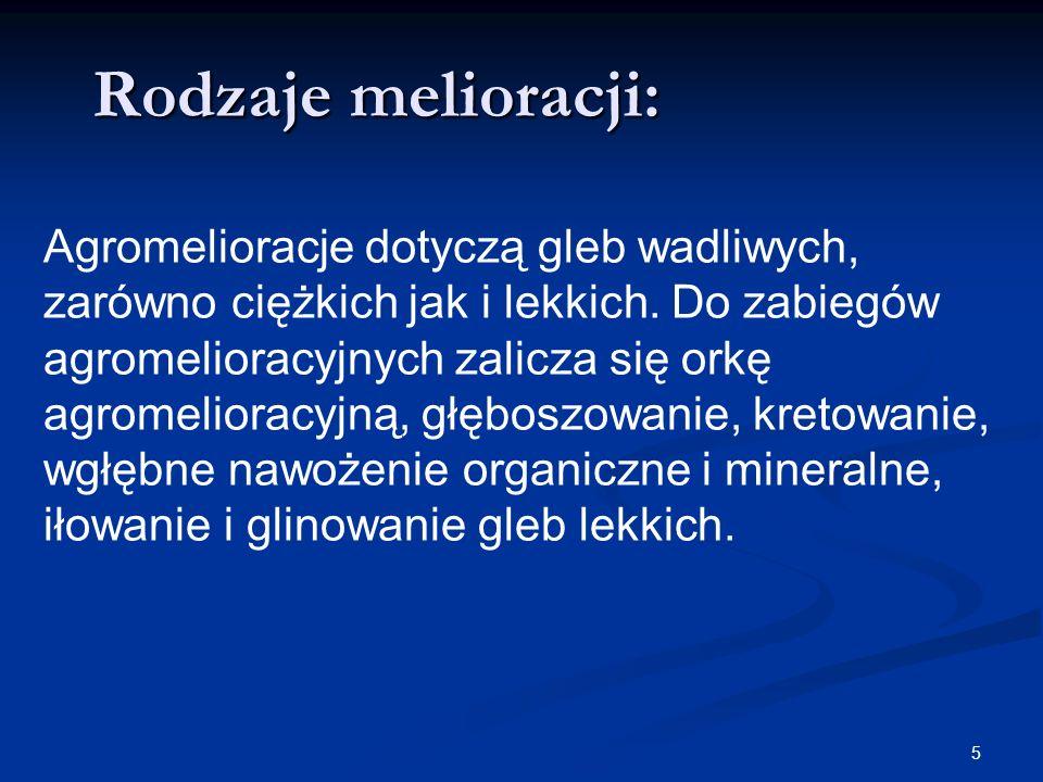 5 Rodzaje melioracji: Agromelioracje dotyczą gleb wadliwych, zarówno ciężkich jak i lekkich. Do zabiegów agromelioracyjnych zalicza się orkę agromelio