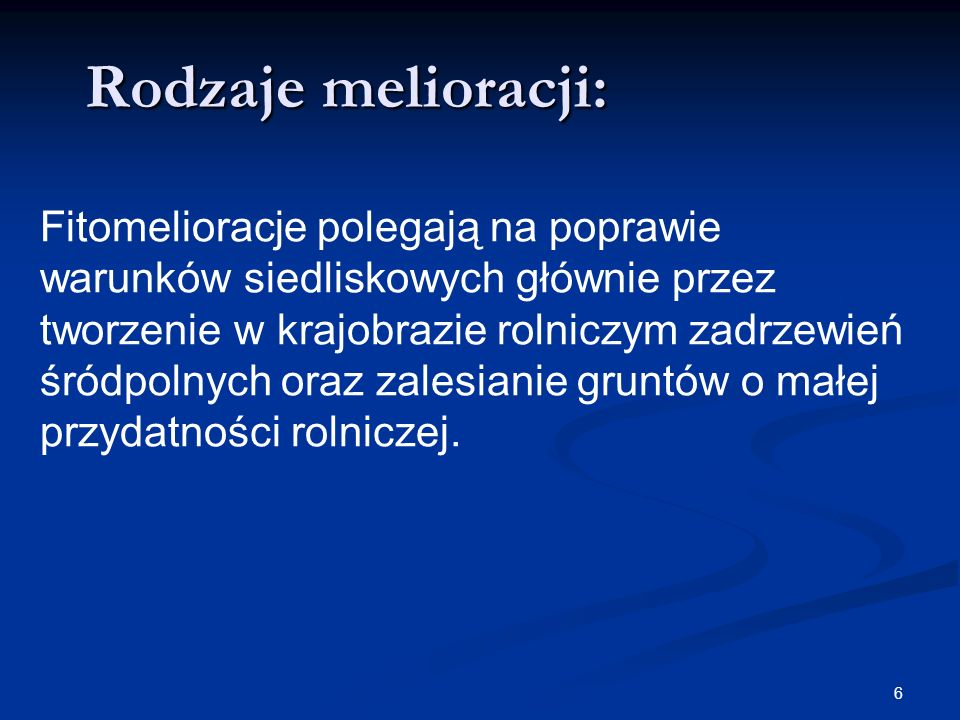 7 Rodzaje melioracji: Melioracje przeciwerozyjne mają na celu ochronę gleb przed erozją.