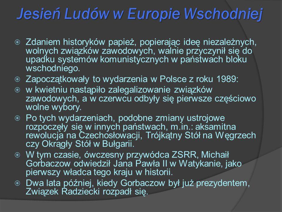 Jesień Ludów w Europie Wschodniej Zdaniem historyków papież, popierając ideę niezależnych, wolnych związków zawodowych, walnie przyczynił się do upadk