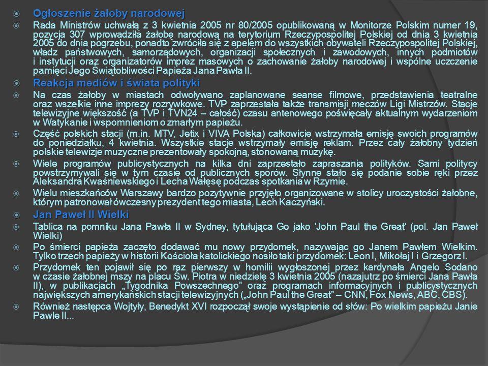 Ogłoszenie żałoby narodowej Ogłoszenie żałoby narodowej Rada Ministrów uchwałą z 3 kwietnia 2005 nr 80/2005 opublikowaną w Monitorze Polskim numer 19,