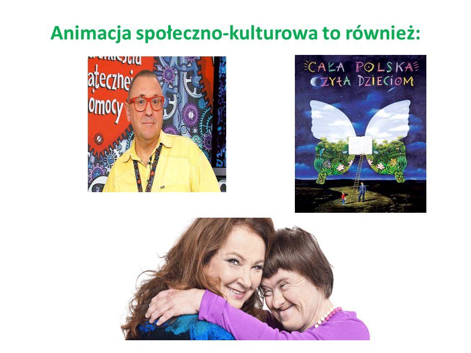 Animacja społeczno-kulturowa to również:
