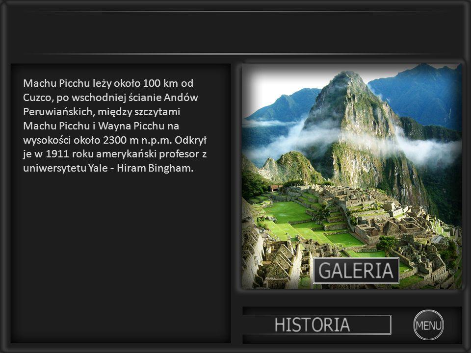 Machu Picchu leży około 100 km od Cuzco, po wschodniej ścianie Andów Peruwiańskich, między szczytami Machu Picchu i Wayna Picchu na wysokości około 23