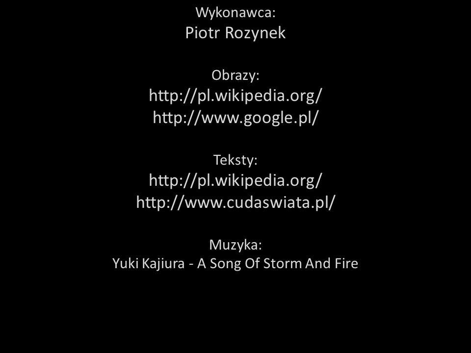 Wykonawca: Piotr Rozynek Obrazy: http://pl.wikipedia.org/ http://www.google.pl/ Teksty: http://pl.wikipedia.org/ http://www.cudaswiata.pl/ Muzyka: Yuk