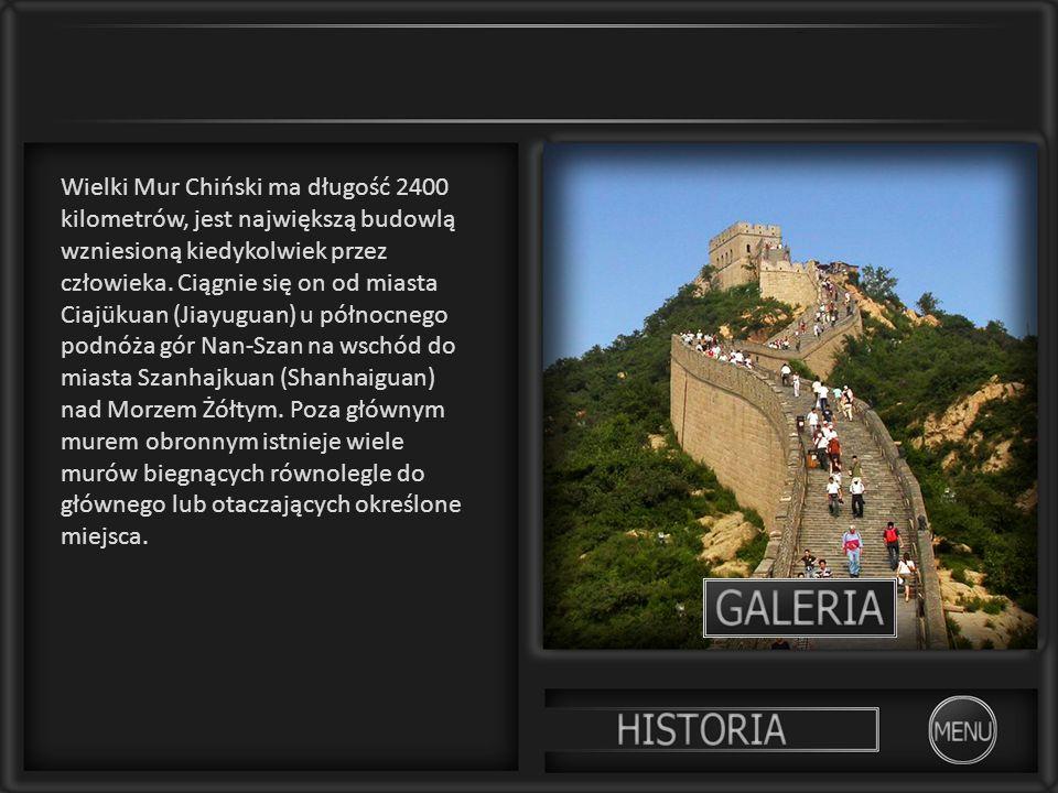 Wielki Mur Chiński ma długość 2400 kilometrów, jest największą budowlą wzniesioną kiedykolwiek przez człowieka. Ciągnie się on od miasta Ciajükuan (Ji