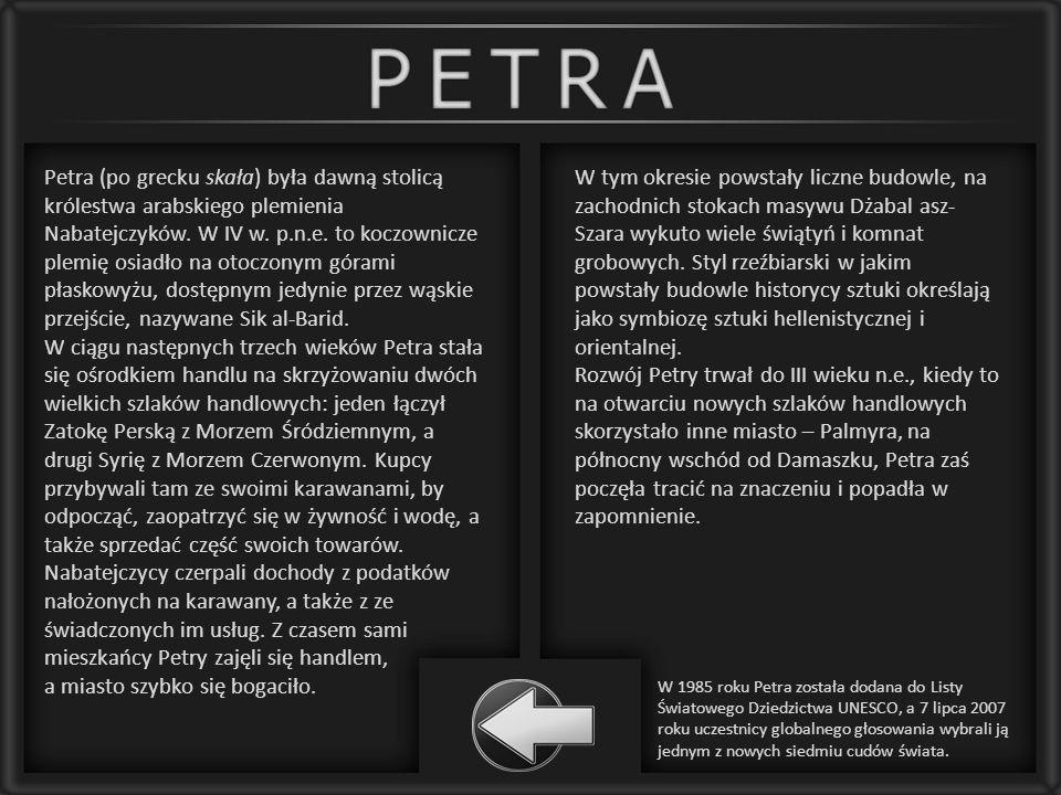 Petra (po grecku skała) była dawną stolicą królestwa arabskiego plemienia Nabatejczyków. W IV w. p.n.e. to koczownicze plemię osiadło na otoczonym gór