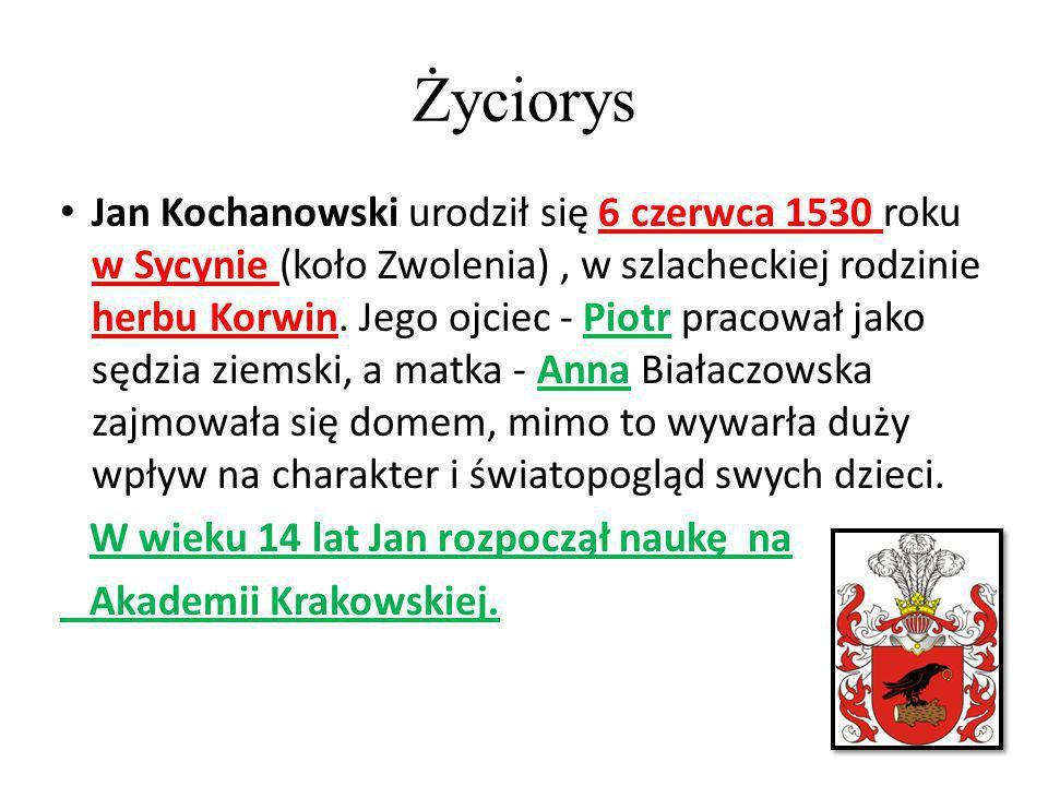 Życiorys Jan Kochanowski urodził się 6 czerwca 1530 roku w Sycynie (koło Zwolenia), w szlacheckiej rodzinie herbu Korwin. Jego ojciec - Piotr pracował