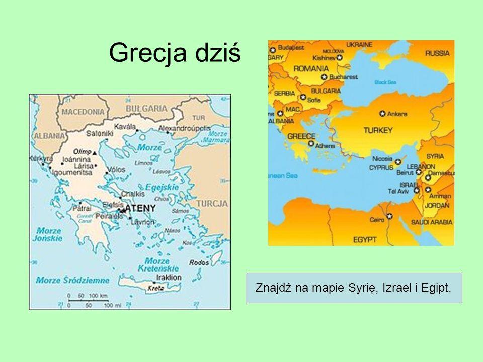 Grecja dziś Znajdź na mapie Syrię, Izrael i Egipt.