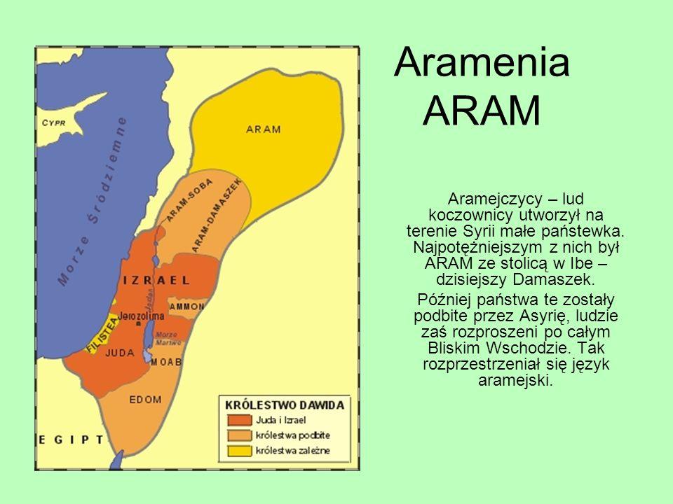 Aramenia ARAM Aramejczycy – lud koczownicy utworzył na terenie Syrii małe państewka. Najpotężniejszym z nich był ARAM ze stolicą w Ibe – dzisiejszy Da
