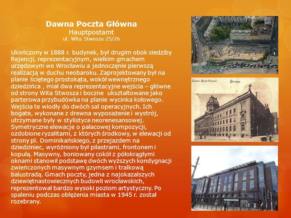Dawna Poczta Główna Hauptpostamt ul. Wita Stwosza 25/26 Ukończony w 1888 r. budynek, był drugim obok siedziby Rejencji, reprezentacyjnym, wielkim gmac