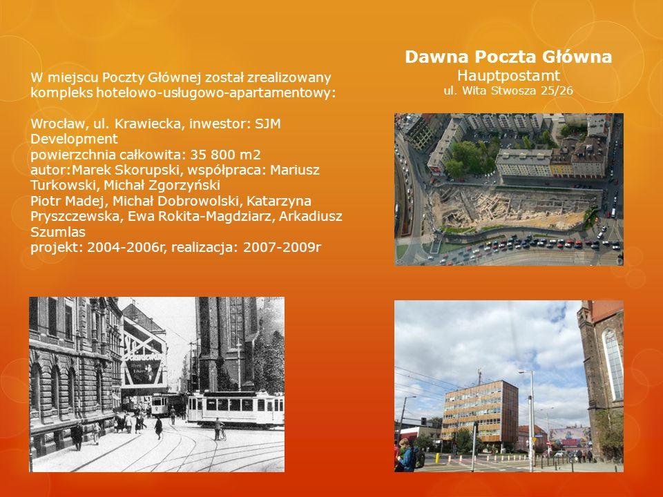 Dawna Poczta Główna Hauptpostamt ul. Wita Stwosza 25/26 W miejscu Poczty Głównej został zrealizowany kompleks hotelowo-usługowo-apartamentowy: Wrocław