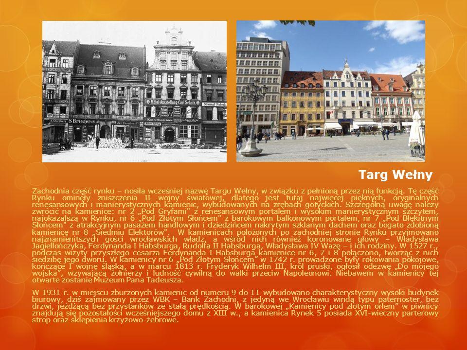 Targ Wełny Zachodnia część rynku – nosiła wcześniej nazwę Targu Wełny, w związku z pełnioną przez nią funkcją. Tę część Rynku ominęły zniszczenia II w