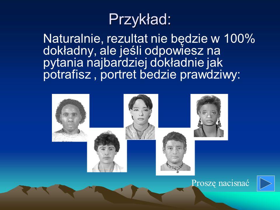 Ten program potrafi wykonać portret twojej twarzy na podstawie informacji, które podasz... Proszę nacisnać