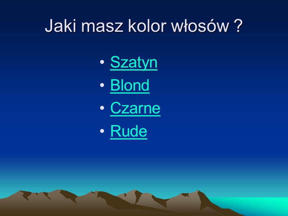 Jaki masz kolor włosów ? Szatyn Blond Czarne Rude