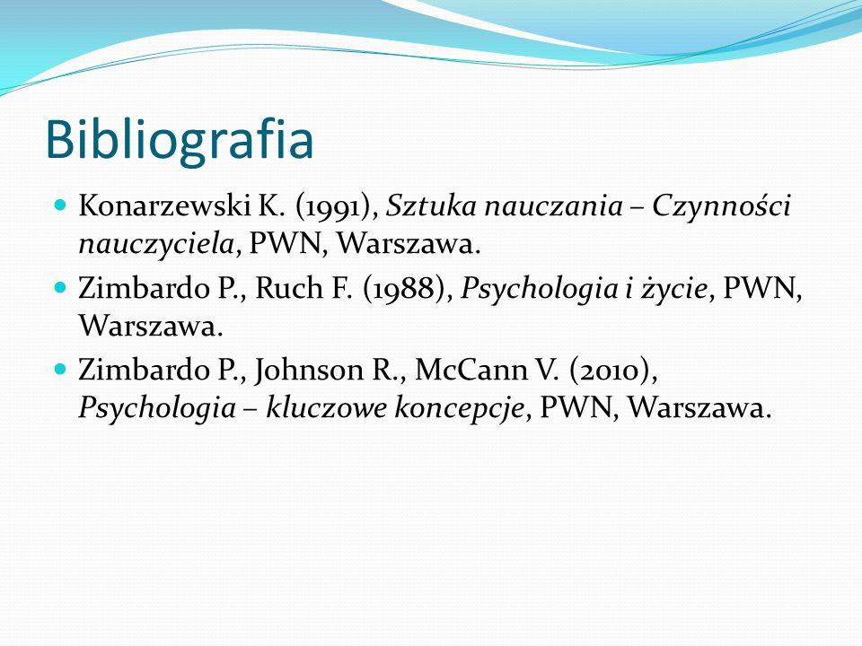 Bibliografia Konarzewski K.(1991), Sztuka nauczania – Czynności nauczyciela, PWN, Warszawa.